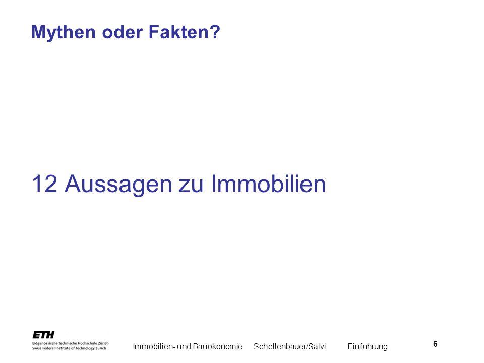 Immobilien- und BauökonomieSchellenbauer/Salvi Einführung 6 Mythen oder Fakten? 12 Aussagen zu Immobilien