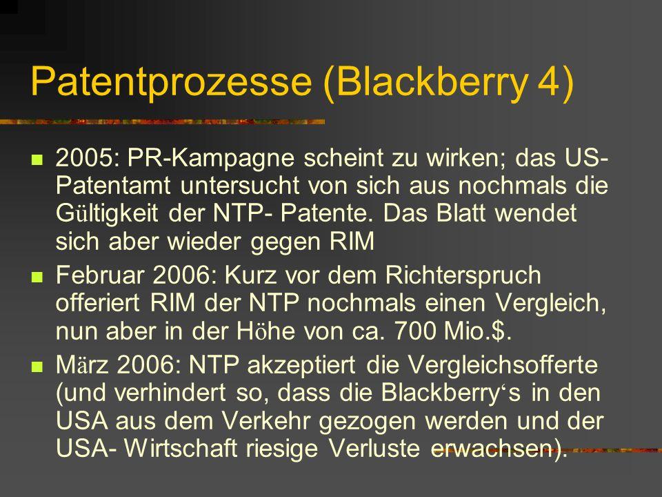 Patentprozesse (Blackberry 4) 2005: PR-Kampagne scheint zu wirken; das US- Patentamt untersucht von sich aus nochmals die G ü ltigkeit der NTP- Patente.