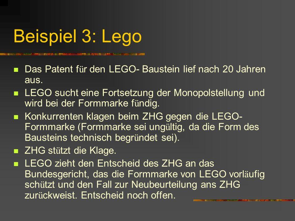 Beispiel 3: Lego Das Patent f ü r den LEGO- Baustein lief nach 20 Jahren aus.