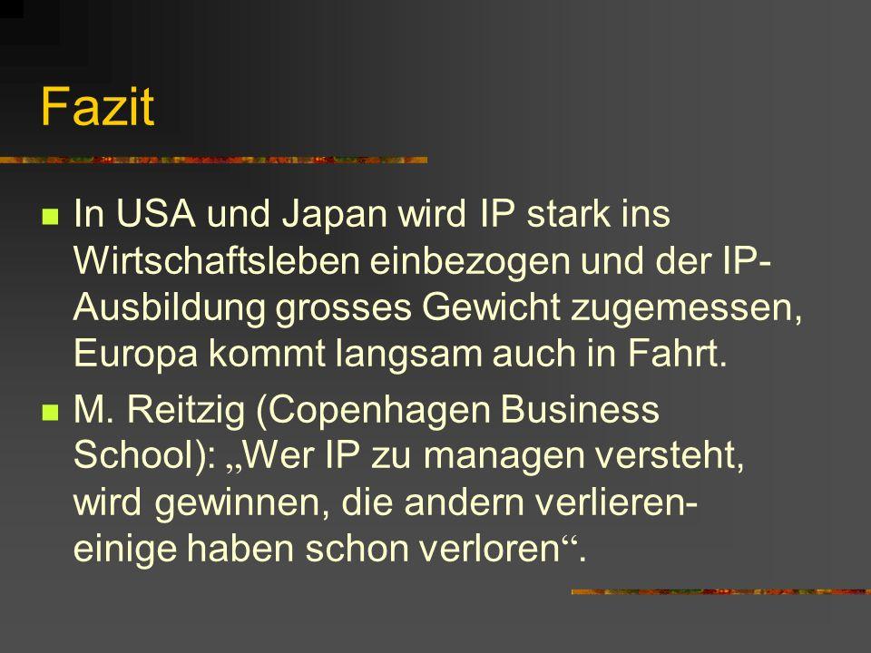 Fazit In USA und Japan wird IP stark ins Wirtschaftsleben einbezogen und der IP- Ausbildung grosses Gewicht zugemessen, Europa kommt langsam auch in Fahrt.
