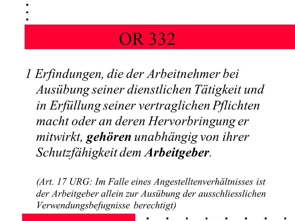 OR 332 1 Erfindungen, die der Arbeitnehmer bei Ausübung seiner dienstlichen Tätigkeit und in Erfüllung seiner vertraglichen Pflichten macht oder an de
