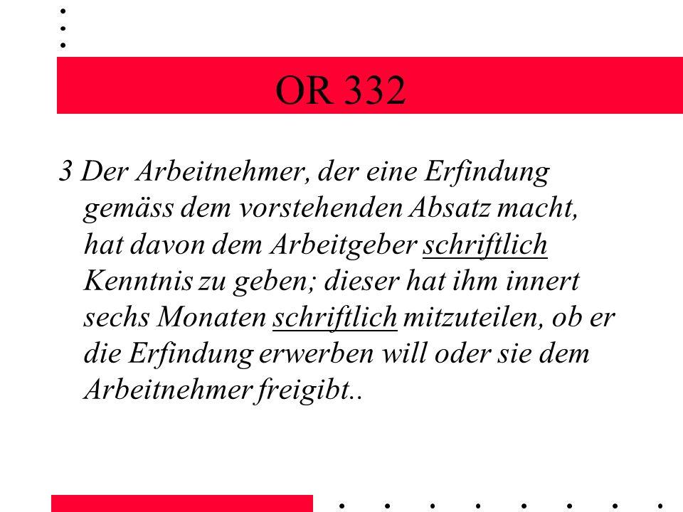 OR 332 3 Der Arbeitnehmer, der eine Erfindung gemäss dem vorstehenden Absatz macht, hat davon dem Arbeitgeber schriftlich Kenntnis zu geben; dieser ha