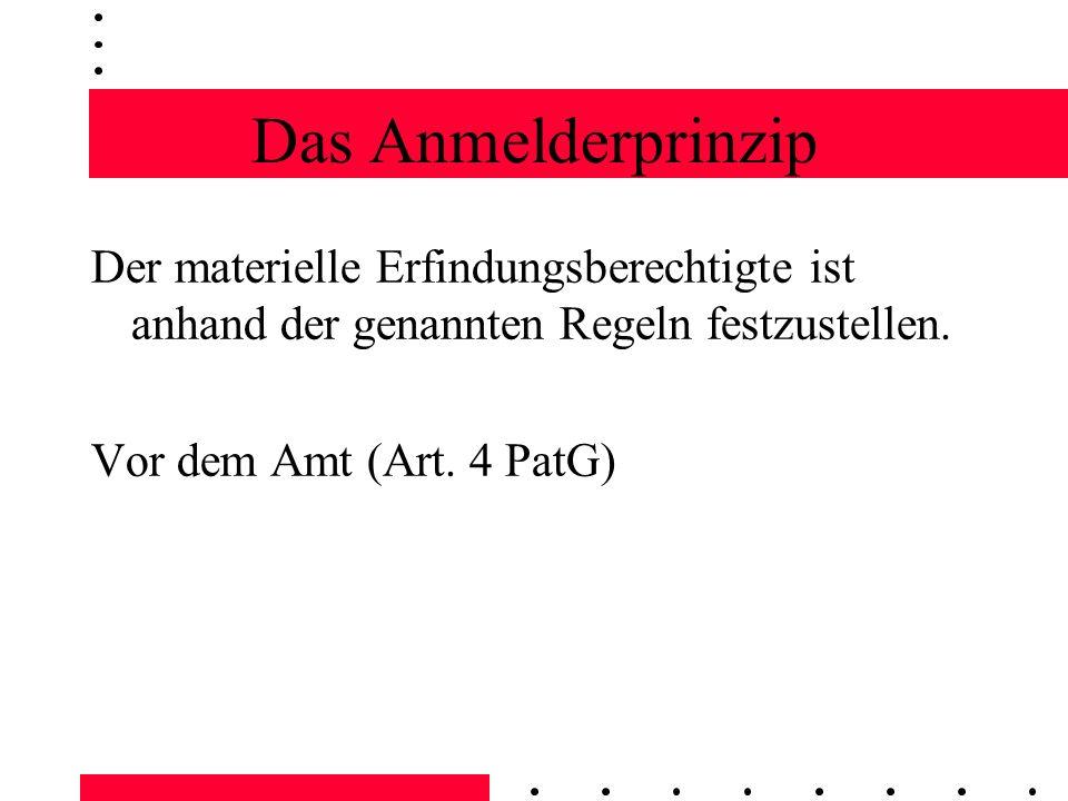 Das Anmelderprinzip Der materielle Erfindungsberechtigte ist anhand der genannten Regeln festzustellen. Vor dem Amt (Art. 4 PatG)