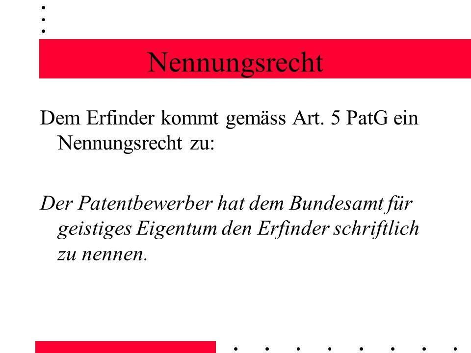 Nennungsrecht Dem Erfinder kommt gemäss Art. 5 PatG ein Nennungsrecht zu: Der Patentbewerber hat dem Bundesamt für geistiges Eigentum den Erfinder sch