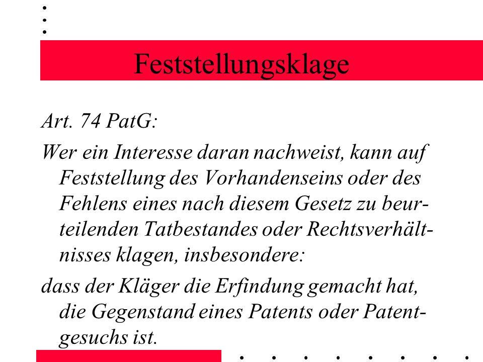 Feststellungsklage Art. 74 PatG: Wer ein Interesse daran nachweist, kann auf Feststellung des Vorhandenseins oder des Fehlens eines nach diesem Gesetz
