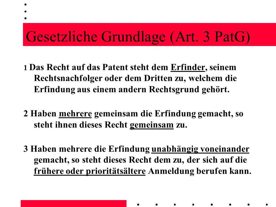 Gesetzliche Grundlage (Art. 3 PatG) 1 Das Recht auf das Patent steht dem Erfinder, seinem Rechtsnachfolger oder dem Dritten zu, welchem die Erfindung