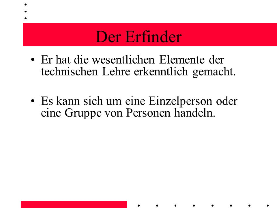 Der Erfinder Er hat die wesentlichen Elemente der technischen Lehre erkenntlich gemacht.