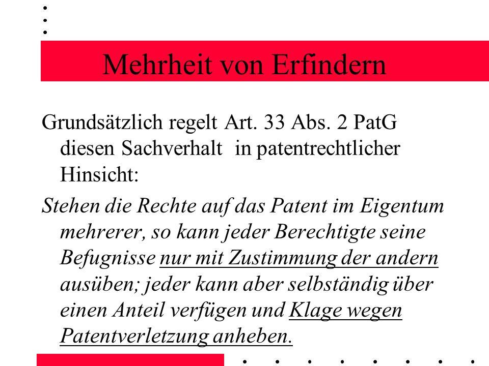 Mehrheit von Erfindern Grundsätzlich regelt Art. 33 Abs. 2 PatG diesen Sachverhalt in patentrechtlicher Hinsicht: Stehen die Rechte auf das Patent im