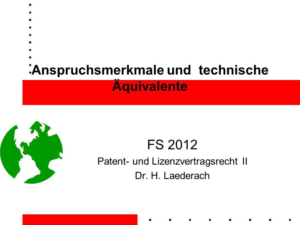 Anspruchsmerkmale und technische Äquivalente FS 2012 Patent- und Lizenzvertragsrecht II Dr.
