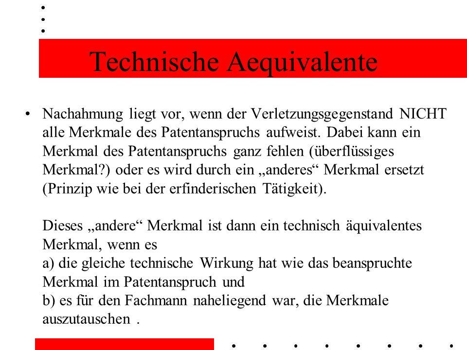 Technische Aequivalente Nachahmung liegt vor, wenn der Verletzungsgegenstand NICHT alle Merkmale des Patentanspruchs aufweist.