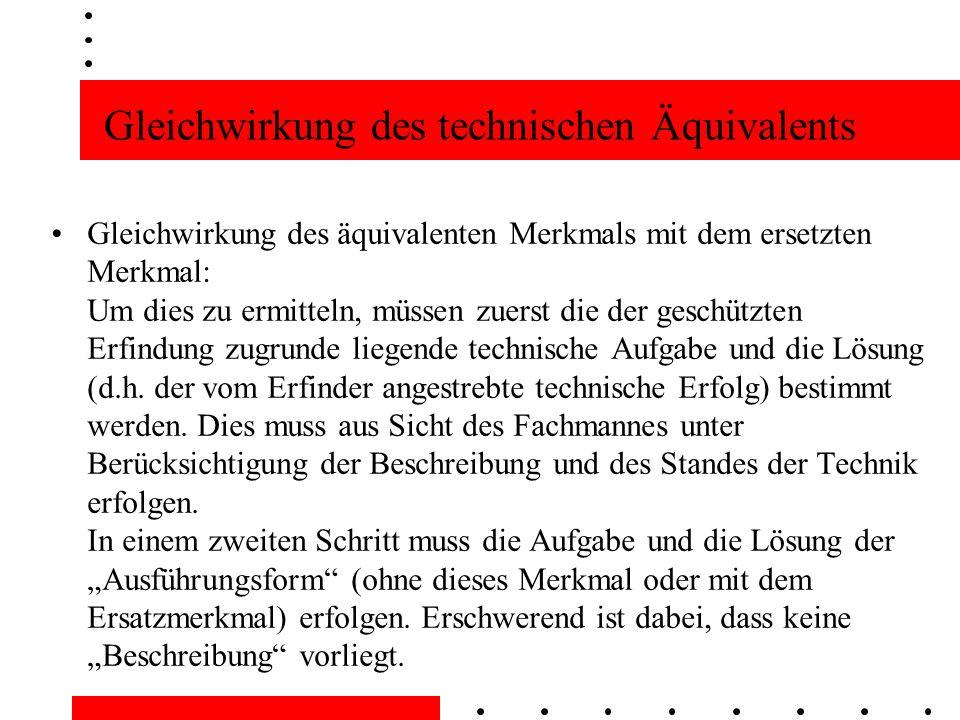Gleichwirkung des technischen Äquivalents Gleichwirkung des äquivalenten Merkmals mit dem ersetzten Merkmal: Um dies zu ermitteln, müssen zuerst die der geschützten Erfindung zugrunde liegende technische Aufgabe und die Lösung (d.h.