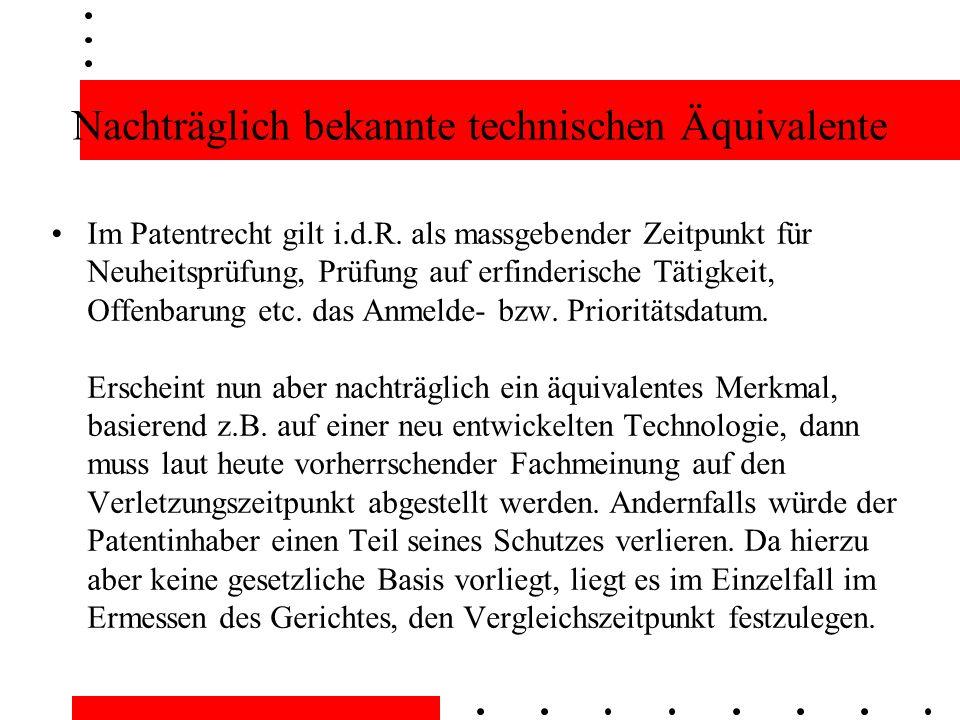 Nachträglich bekannte technischen Äquivalente Im Patentrecht gilt i.d.R.