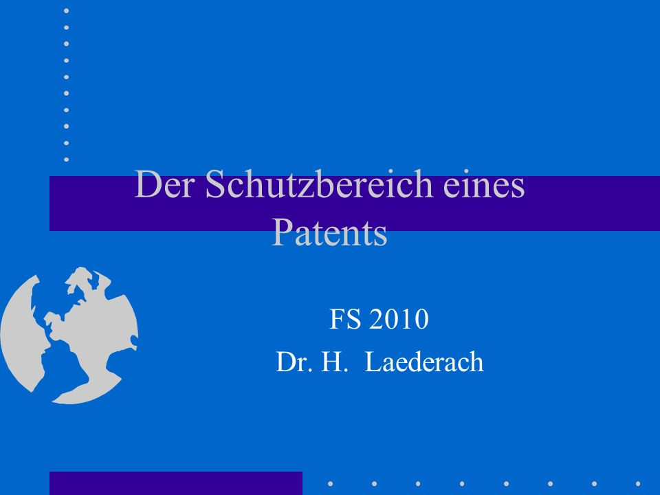 Der Schutzbereich eines Patents FS 2010 Dr. H. Laederach
