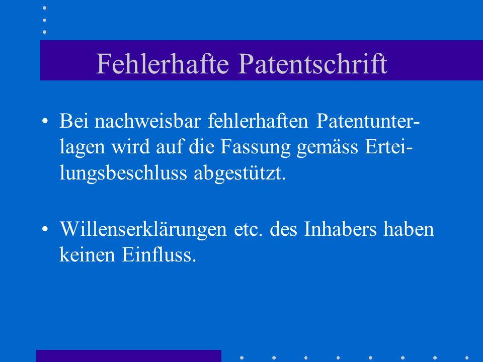 Fehlerhafte Patentschrift Bei nachweisbar fehlerhaften Patentunter- lagen wird auf die Fassung gemäss Ertei- lungsbeschluss abgestützt. Willenserkläru