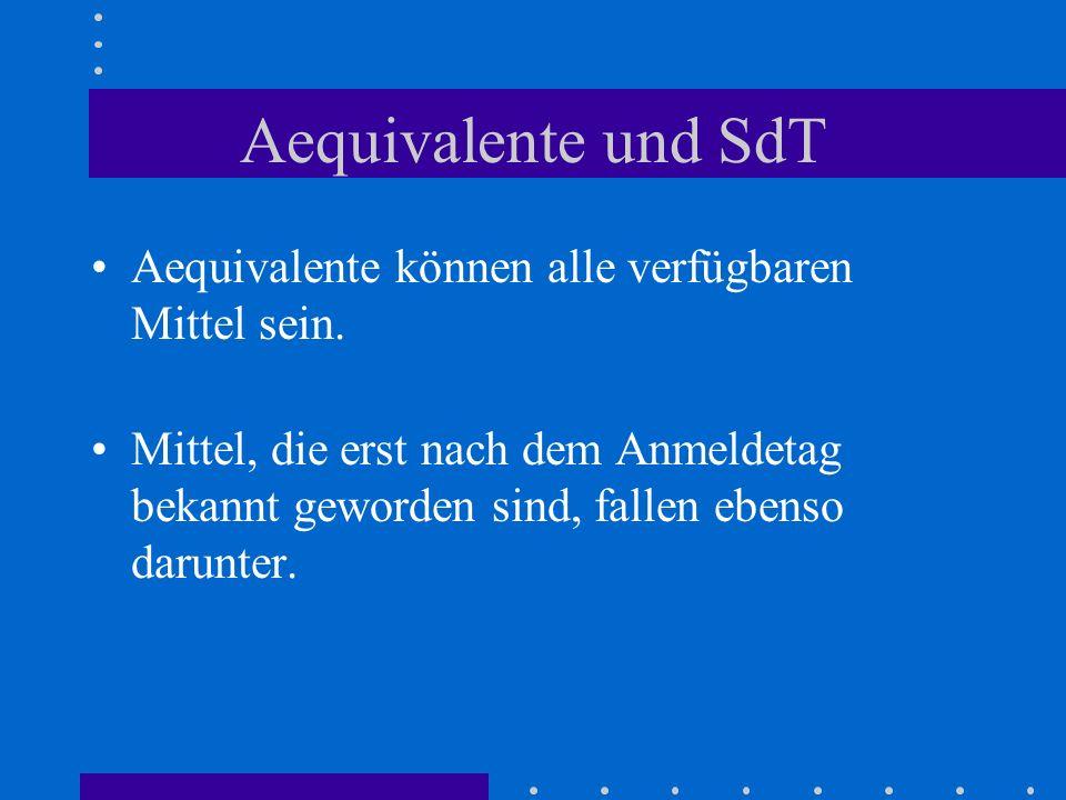 Aequivalente und SdT Aequivalente können alle verfügbaren Mittel sein. Mittel, die erst nach dem Anmeldetag bekannt geworden sind, fallen ebenso darun