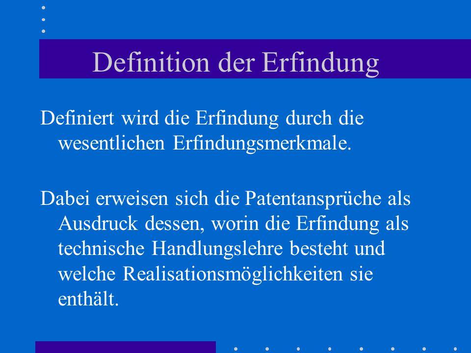 Definition der Erfindung Definiert wird die Erfindung durch die wesentlichen Erfindungsmerkmale. Dabei erweisen sich die Patentansprüche als Ausdruck