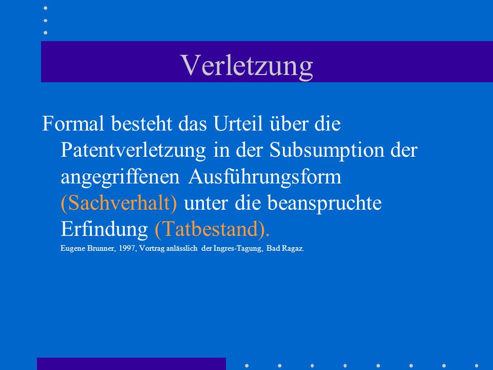 Verletzung Formal besteht das Urteil über die Patentverletzung in der Subsumption der angegriffenen Ausführungsform (Sachverhalt) unter die beanspruch