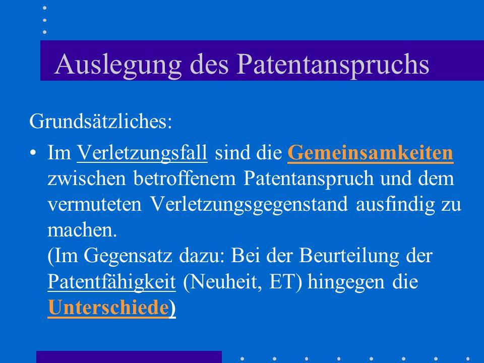 Auslegung des Patentanspruchs Grundsätzliches: Im Verletzungsfall sind die Gemeinsamkeiten zwischen betroffenem Patentanspruch und dem vermuteten Verl