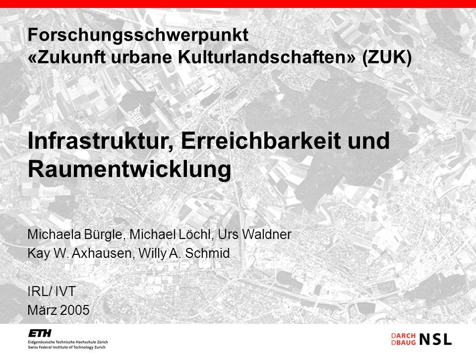 Forschungsschwerpunkt «Zukunft urbane Kulturlandschaften» (ZUK) Michaela Bürgle, Michael Löchl, Urs Waldner Kay W. Axhausen, Willy A. Schmid IRL/ IVT
