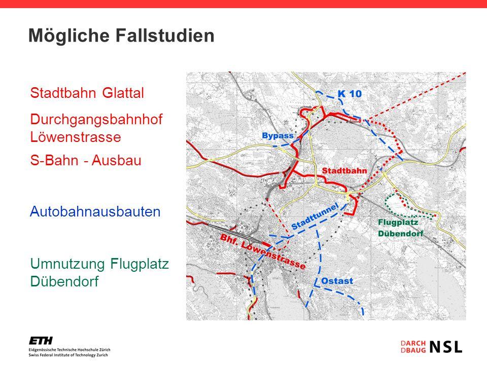 Mögliche Fallstudien Stadtbahn Glattal Durchgangsbahnhof Löwenstrasse S-Bahn - Ausbau Umnutzung Flugplatz Dübendorf Autobahnausbauten