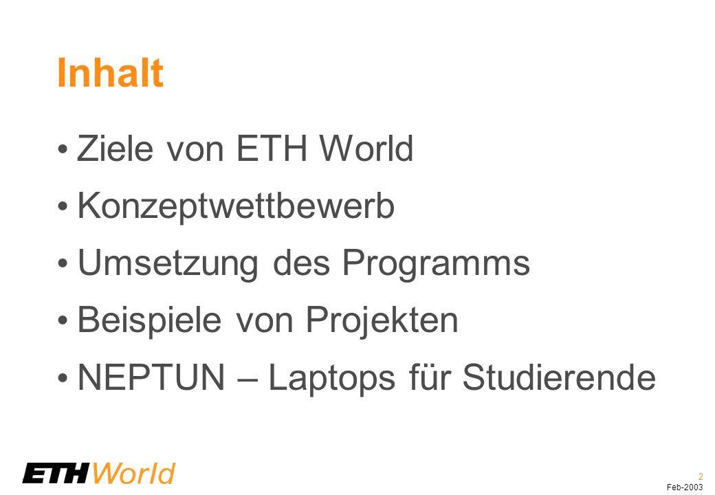 2 Feb-2003 Inhalt Ziele von ETH World Konzeptwettbewerb Umsetzung des Programms Beispiele von Projekten NEPTUN – Laptops für Studierende