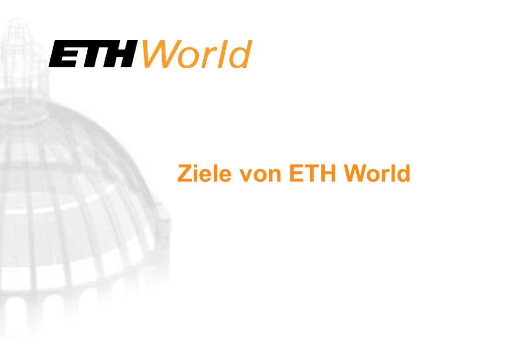 4 Feb-2003 ETH World: ein strategisches Programm der ETH Zürich ETH World ist ein Programm zum Aufbau eines virtuellen Raums zur Kommunikation und Kooperation unabhängig von Zeit und Ort.
