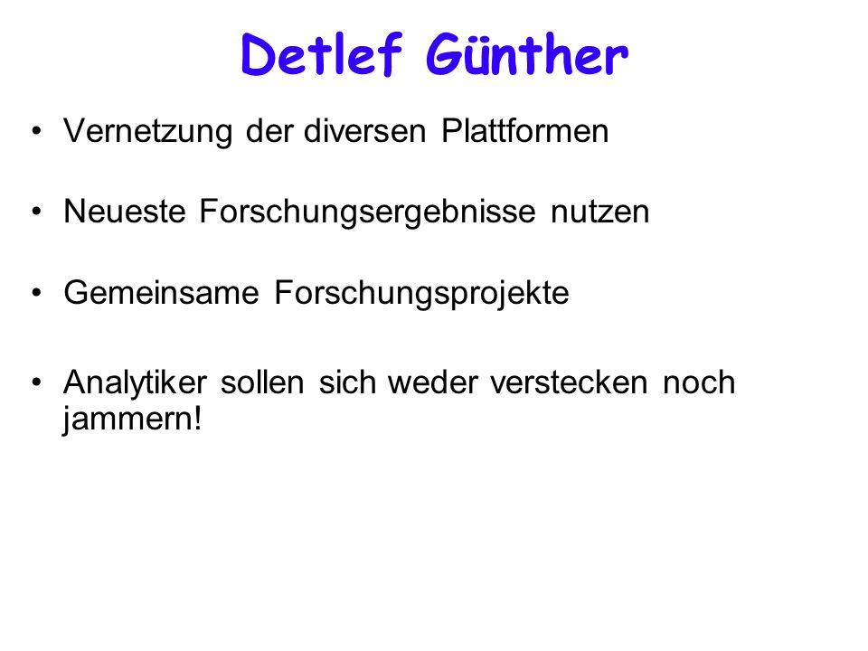 Detlef Günther Vernetzung der diversen Plattformen Neueste Forschungsergebnisse nutzen Gemeinsame Forschungsprojekte Analytiker sollen sich weder verstecken noch jammern!