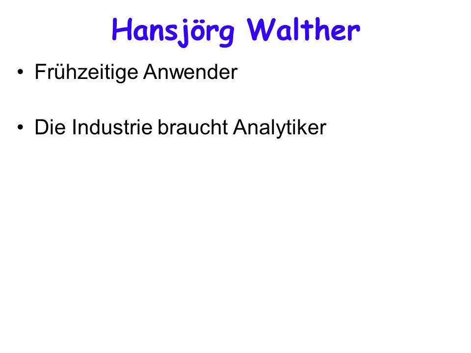 Hansjörg Walther Frühzeitige Anwender Die Industrie braucht Analytiker