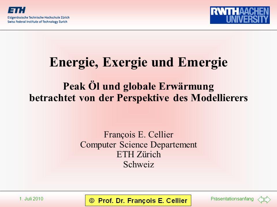 Präsentationsanfang 1. Juli 2010 Energie, Exergie und Emergie François E. Cellier Computer Science Departement ETH Zürich Schweiz Peak Öl und globale
