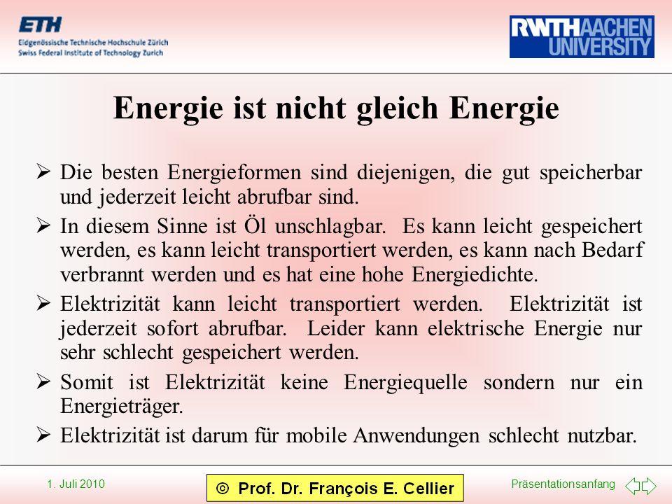 Präsentationsanfang 1. Juli 2010 Energie ist nicht gleich Energie Die besten Energieformen sind diejenigen, die gut speicherbar und jederzeit leicht a