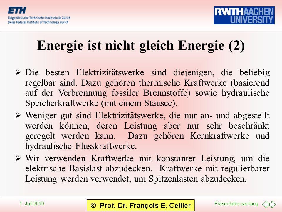 Präsentationsanfang 1. Juli 2010 Energie ist nicht gleich Energie (2) Die besten Elektrizitätswerke sind diejenigen, die beliebig regelbar sind. Dazu