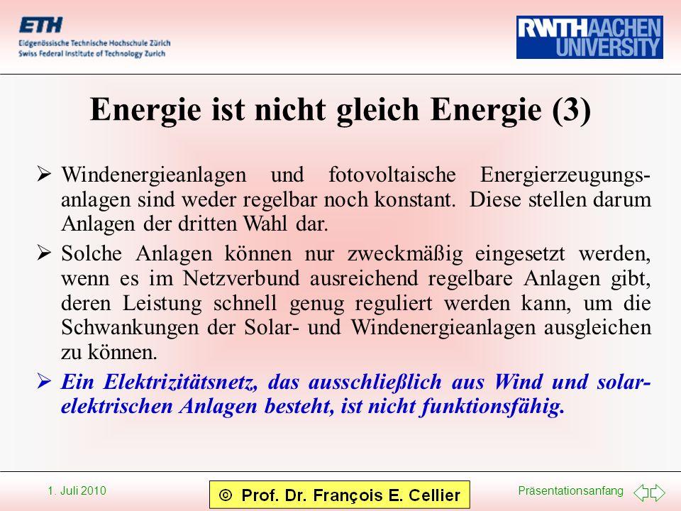 Präsentationsanfang 1. Juli 2010 Energie ist nicht gleich Energie (3) Windenergieanlagen und fotovoltaische Energierzeugungs- anlagen sind weder regel