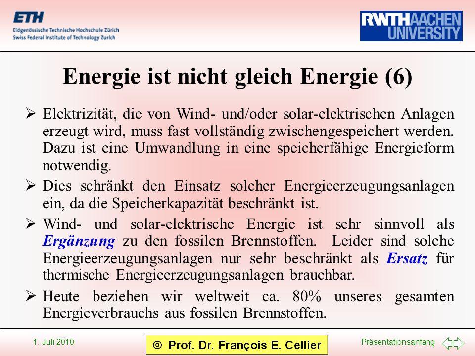 Präsentationsanfang 1. Juli 2010 Energie ist nicht gleich Energie (6) Elektrizität, die von Wind- und/oder solar-elektrischen Anlagen erzeugt wird, mu