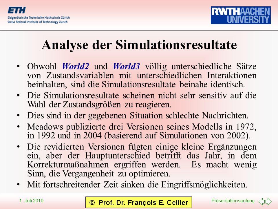 Präsentationsanfang 1. Juli 2010 Analyse der Simulationsresultate Obwohl World2 und World3 völlig unterschiedliche Sätze von Zustandsvariablen mit unt
