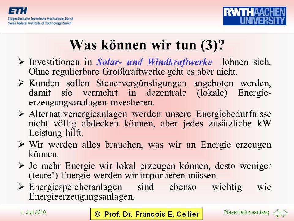 Präsentationsanfang 1. Juli 2010 Was können wir tun (3)? Investitionen in Solar- und Windkraftwerke lohnen sich. Ohne regulierbare Großkraftwerke geht