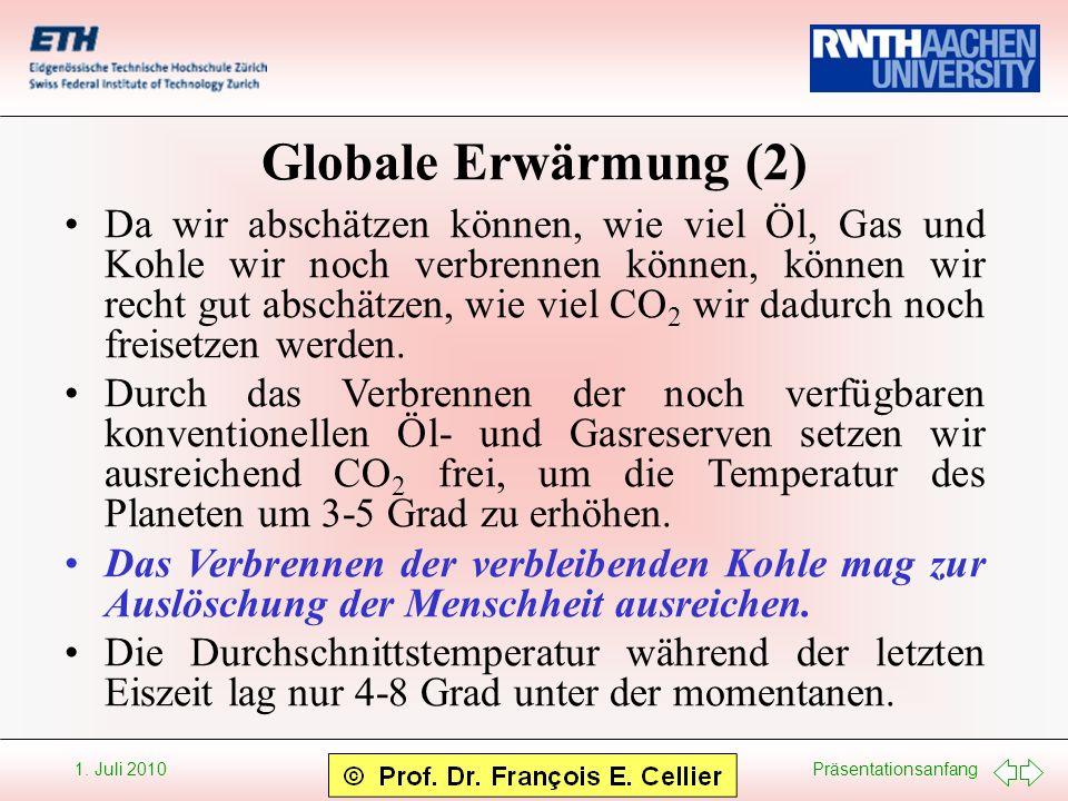 Präsentationsanfang 1. Juli 2010 Globale Erwärmung (2) Da wir abschätzen können, wie viel Öl, Gas und Kohle wir noch verbrennen können, können wir rec