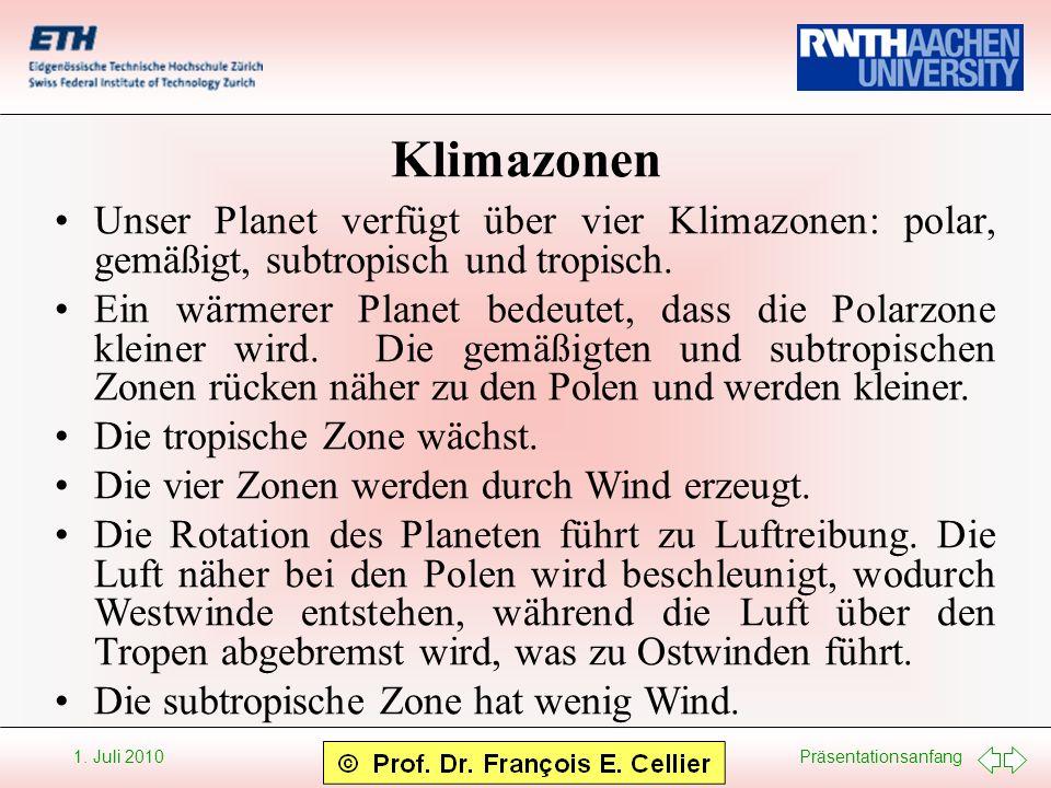 Präsentationsanfang 1. Juli 2010 Klimazonen Unser Planet verfügt über vier Klimazonen: polar, gemäßigt, subtropisch und tropisch. Ein wärmerer Planet