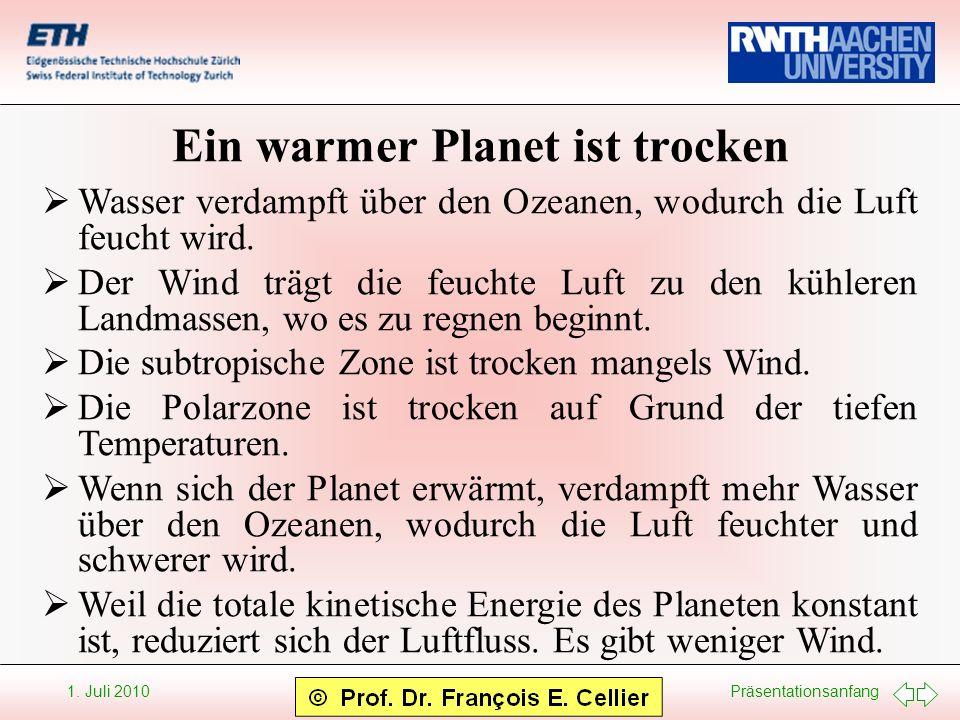 Präsentationsanfang 1. Juli 2010 Ein warmer Planet ist trocken Wasser verdampft über den Ozeanen, wodurch die Luft feucht wird. Der Wind trägt die feu