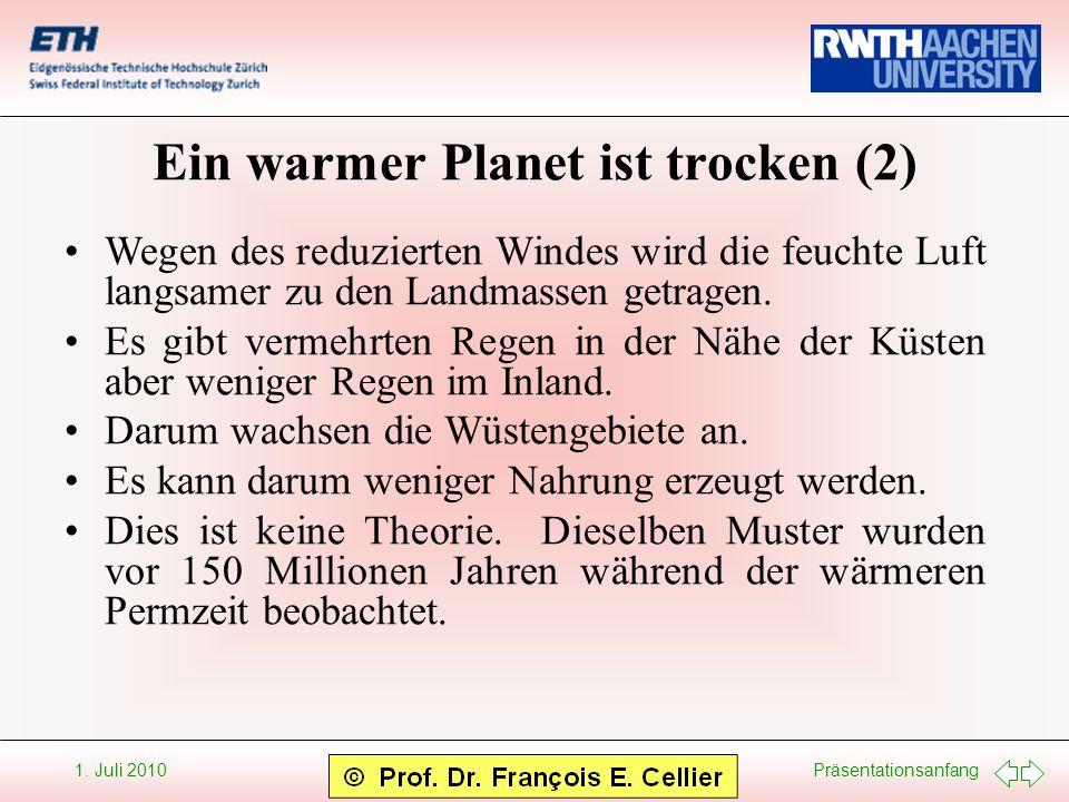 Präsentationsanfang 1. Juli 2010 Ein warmer Planet ist trocken (2) Wegen des reduzierten Windes wird die feuchte Luft langsamer zu den Landmassen getr