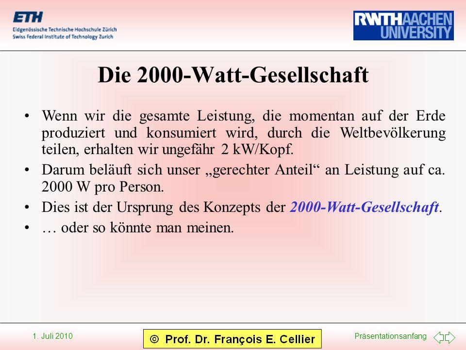 Präsentationsanfang 1. Juli 2010 Die 2000-Watt-Gesellschaft Wenn wir die gesamte Leistung, die momentan auf der Erde produziert und konsumiert wird, d