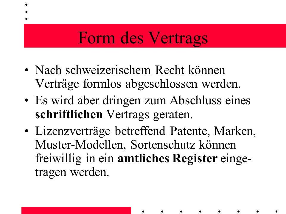 Form des Vertrags Nach schweizerischem Recht können Verträge formlos abgeschlossen werden. Es wird aber dringen zum Abschluss eines schriftlichen Vert