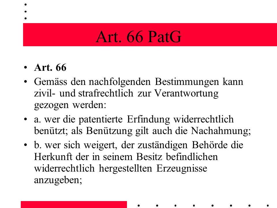 Art. 66 PatG Art. 66 Gemäss den nachfolgenden Bestimmungen kann zivil- und strafrechtlich zur Verantwortung gezogen werden: a. wer die patentierte Erf