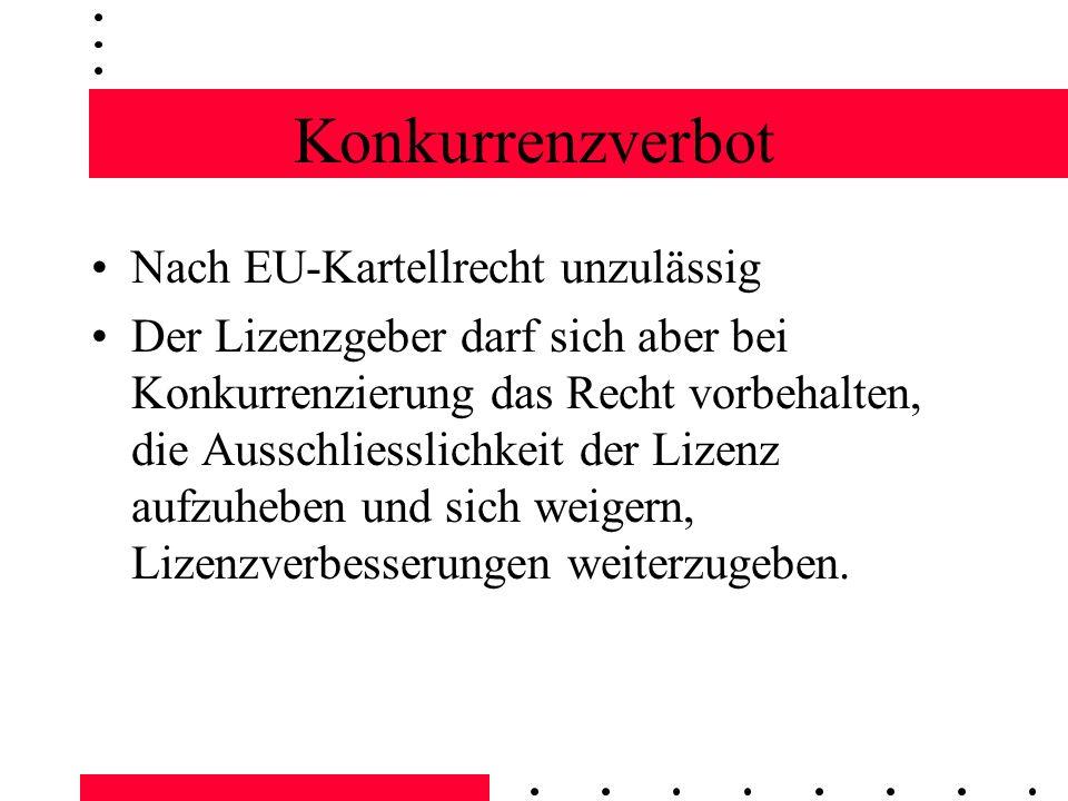 Konkurrenzverbot Nach EU-Kartellrecht unzulässig Der Lizenzgeber darf sich aber bei Konkurrenzierung das Recht vorbehalten, die Ausschliesslichkeit de
