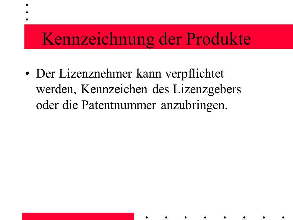 Kennzeichnung der Produkte Der Lizenznehmer kann verpflichtet werden, Kennzeichen des Lizenzgebers oder die Patentnummer anzubringen.