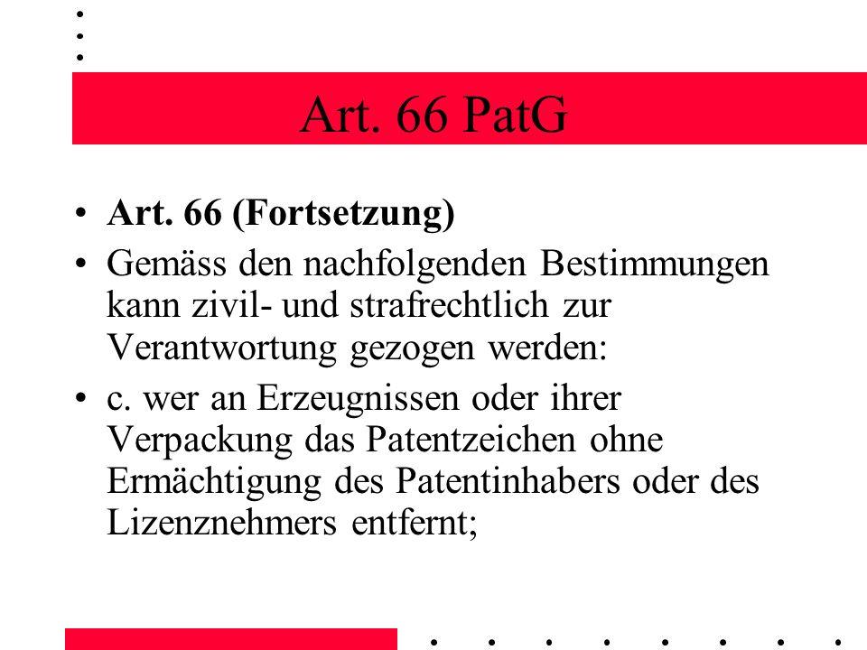 Art. 66 PatG Art. 66 (Fortsetzung) Gemäss den nachfolgenden Bestimmungen kann zivil- und strafrechtlich zur Verantwortung gezogen werden: c. wer an Er