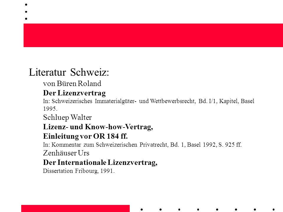 Literatur Schweiz: von Büren Roland Der Lizenzvertrag In: Schweizerisches Immaterialgüter- und Wettbewerbsrecht, Bd. I/1, Kapitel, Basel 1995. Schluep