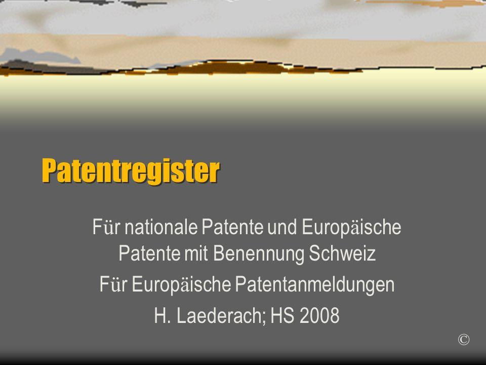 Patentregister F ü r nationale Patente und Europ ä ische Patente mit Benennung Schweiz F ü r Europ ä ische Patentanmeldungen H.