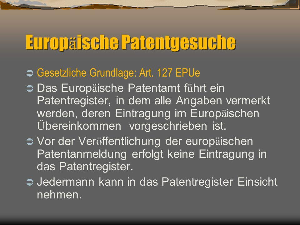 Europ ä ische Patentgesuche Gesetzliche Grundlage: Art.
