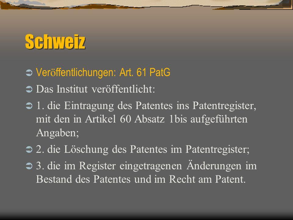 Schweiz Ver ö ffentlichungen: Art. 61 PatG Das Institut veröffentlicht: 1.