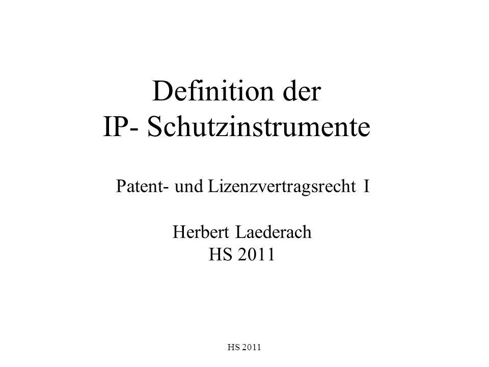 HS 2011 Definition der IP- Schutzinstrumente Patent- und Lizenzvertragsrecht I Herbert Laederach HS 2011